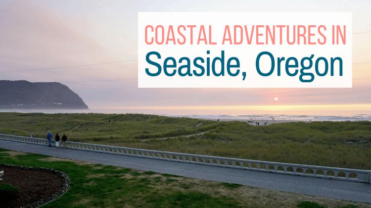Coastal Adventures in Seaside, Oregon