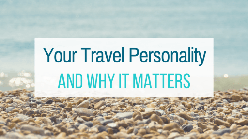 Your Travel Personality and Why it Matters from Let Me Give You Some Advice