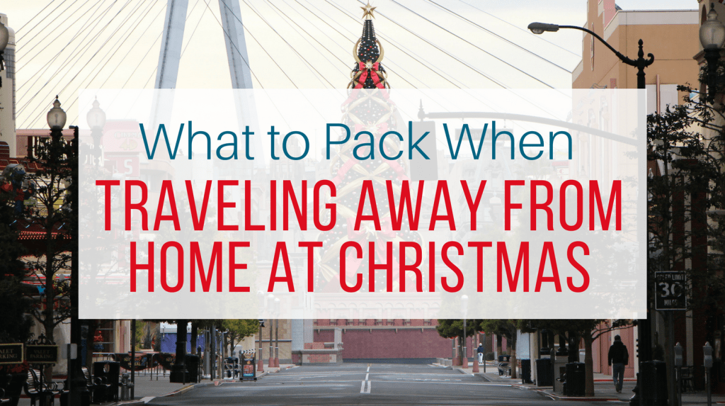 Traveling Away from Home At Christmas - Let Me Give You Some Advice