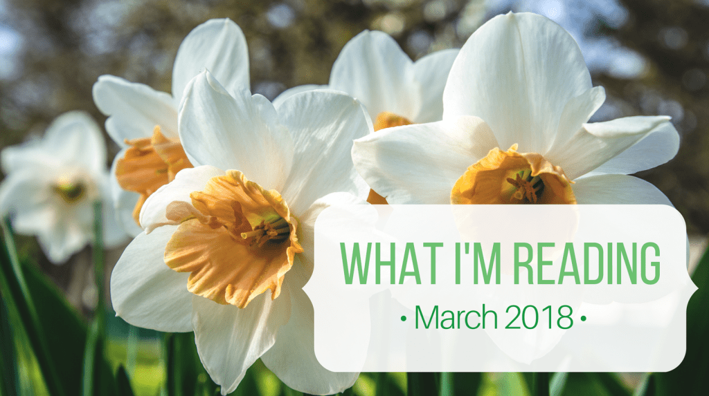 What I'm Reading - March 2018 Feature Image