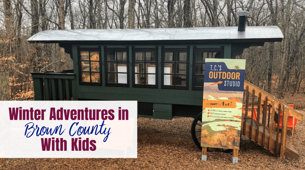 Winter Adventures in Brown County with Kids -text overlay with TC Steele's outdoor wagon studio picture