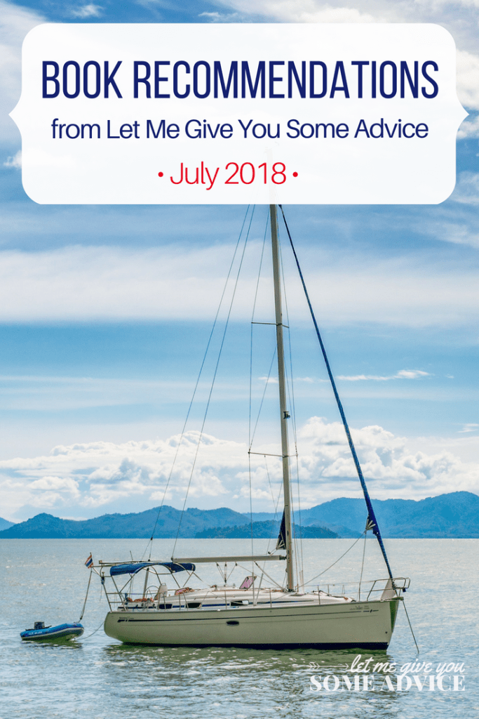 Book Recommendations for July 2018 from Let Me Give You Some Advice