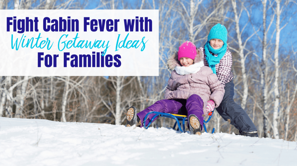Winter Getaway Ideas for Families text overlay - girls on sleds
