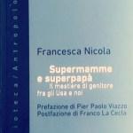 SUPERMAMME E SUPERPAPA' - Il mestiere di genitore fra gli USA e noi, di Francesca Nicola