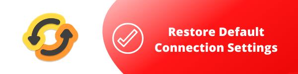 2. Restore Default Connection