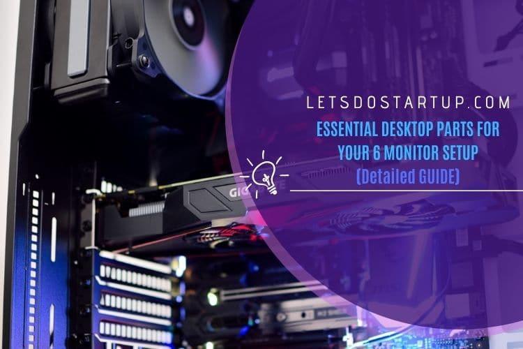 Essential Desktop Parts For Your 6 Monitor Setup