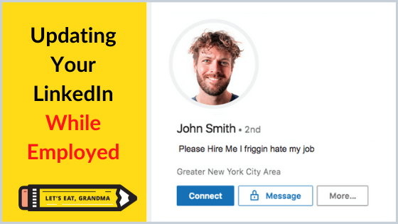 """A title graphic with the article's title, """"Using LinkedIn to Find a Job While Employed,"""" as well as a funny fake LinkedIn profile's headline and Let's Eat, Grandma's yellow pencil logo."""