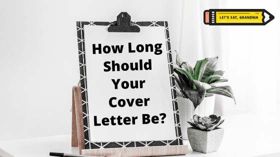 """A title graphic featuring a blank clipboard with a formal document, overlaid with the text """"How Long Should a Cover Letter Be?"""" and accompanied by Let's Eat, Grandma's yellow pencil logo in the top left corner."""