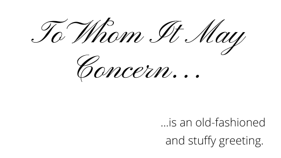 """A graphic featuring fancy cursive text reading """"To Whom it May Concern,"""" demonstrating a poor general cover letter greeting with no name."""
