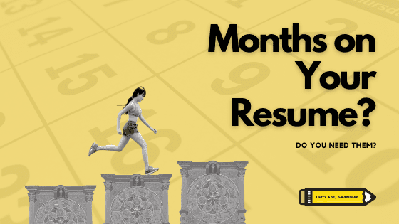 A title graphic featuring an image of a calendar overlaid with Let's Eat, Grandma's yellow pencil logo and the article's title: Do You Need Months on Your Resume?