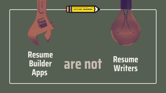 """A title graphic featuring Let's Eat, Grandma's yellow pencil logo and an alternate version of the article's title: """"Resume Builder Apps are Not Resume Writers."""""""