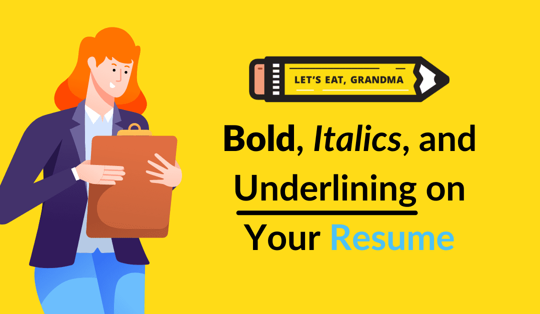 Using Bold, Italics, and Underlining on Your Resume – the Right Way