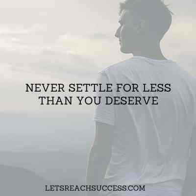 Never settle for less than you deserve. quote
