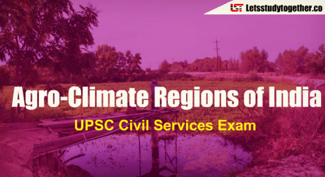UPSC Civil Services Exams 2018 : Agro-Climate Regions of India