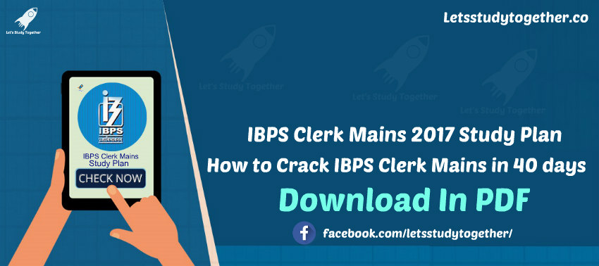 IBPS Clerk Mains Study Plan: How to Crack IBPS Clerk Mains in 40 days – Download In PDF