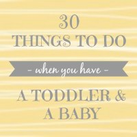 30 things to do with a toddler and a baby