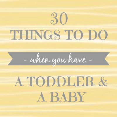 30 things to do when you have a toddler & a baby