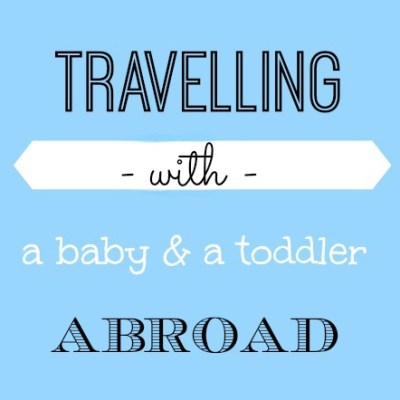 Travelling abroad with a baby & a toddler, alone