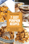 7 easy pumpkin recipes uk by Let's talk mommy