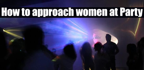 How To Approach Women At A Party?
