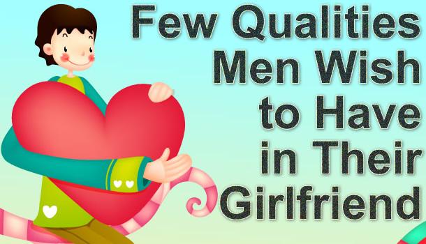 Qualities Men Wish in Girlfriend