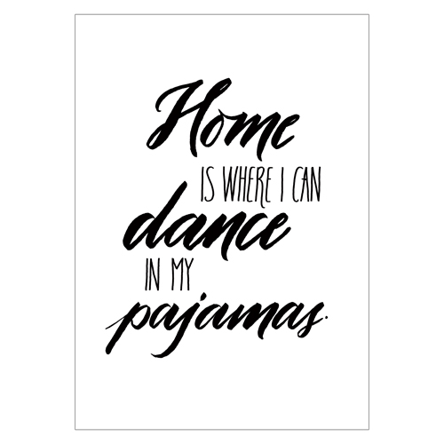 home-is-where-I-can-dance-in-my-pajamas_A3_VERT-WEB