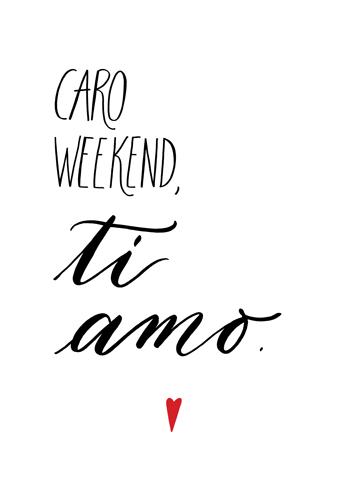 Caro-weekend,-ti-amo