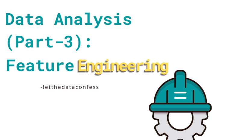 Data Analysis (Part-3): Feature Engineering