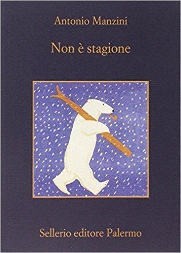 """La copertina dell'ormai famoso libro di Antonio Manzini """"Non è stagione"""""""