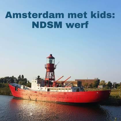 NDSM werf met kinderen: musea, speeltuinen, parken, zwemplekken, actieve uitjes, kinderboerderijen, winkels, restaurants en nog veel meer