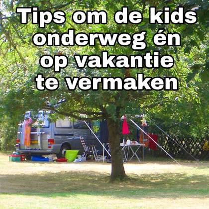 Tips om de kids onderweg én op de vakantiebestemming te vermaken, voor kinderen in de auto op de achterbank, in de trein en in het vliegtuig