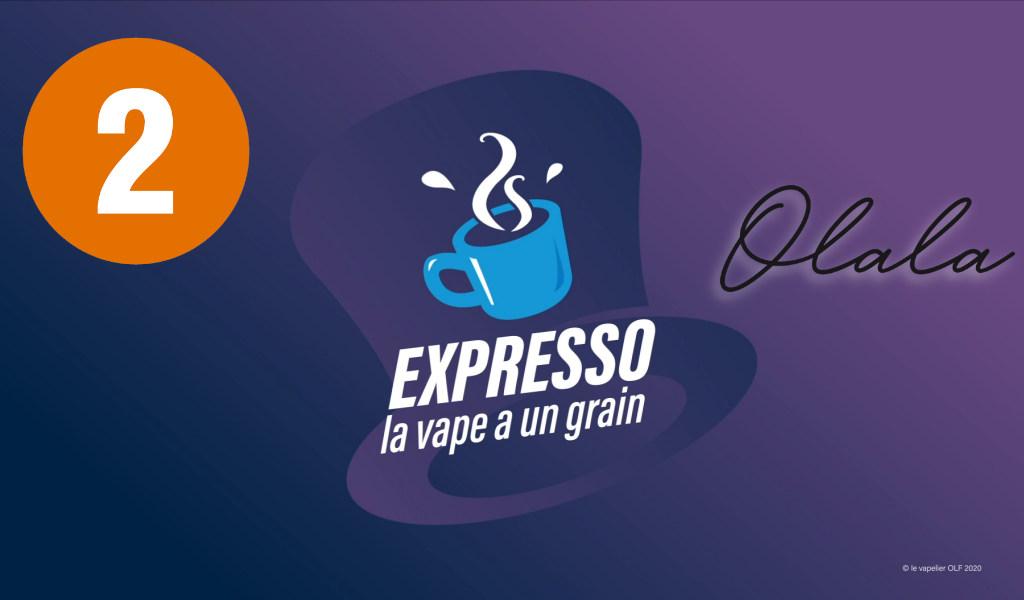 Expresso 2 : Olala Vape