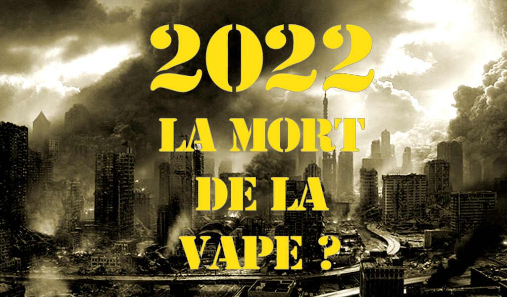 Sans vous, la Vape va mourir, en 2022.