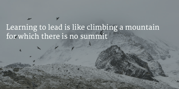 Learning to lead is like climbing a mountain for which there is no summit