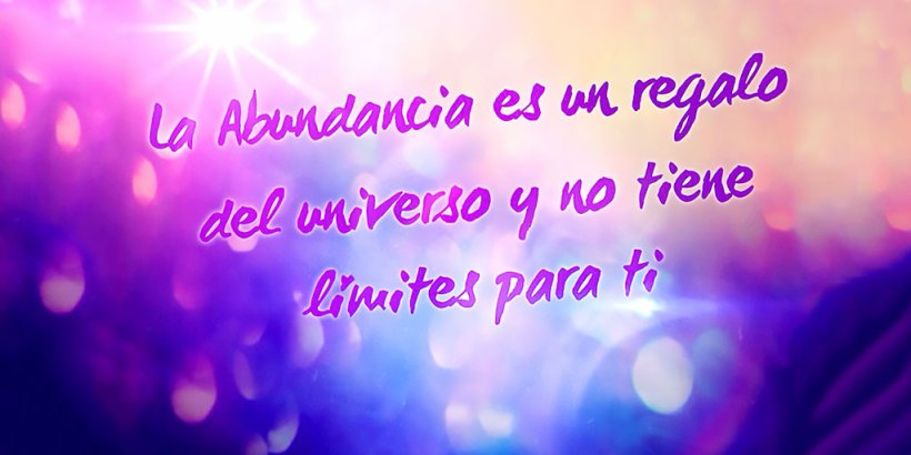 """""""La Abundancia es un regalo del Universo y no tiene límites para ti!"""""""