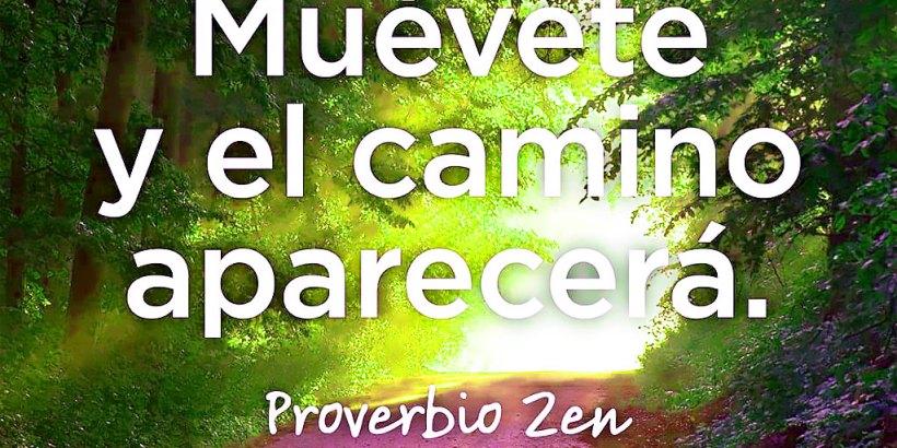"""""""Muévete y el camino aparecerá."""" Proverbio Zen"""