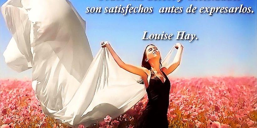 """""""Todos mis deseos son satisfechos antes de expresarlos."""" Louise Hay"""