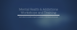 Mental Health & Addictions Workshops