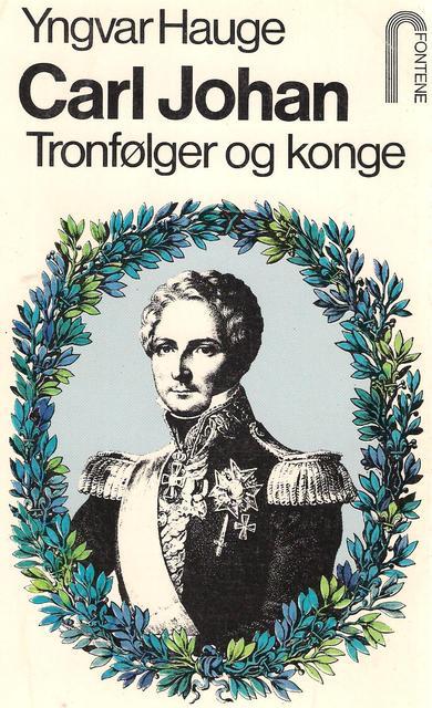 Forsiden på boken Carl Johan, tronfølger og konge av Yngvar Hauge.