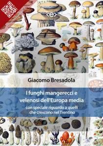 I funghi mangerecci e velenosi dell'Europa media con speciale riguardo a quelli che crescono nel Trentino