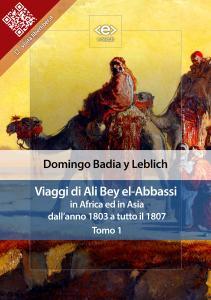 Viaggi di Ali Bey el-Abbassi in Africa ed in Asia dall'anno 1803 a tutto il 1807. Tomo 1