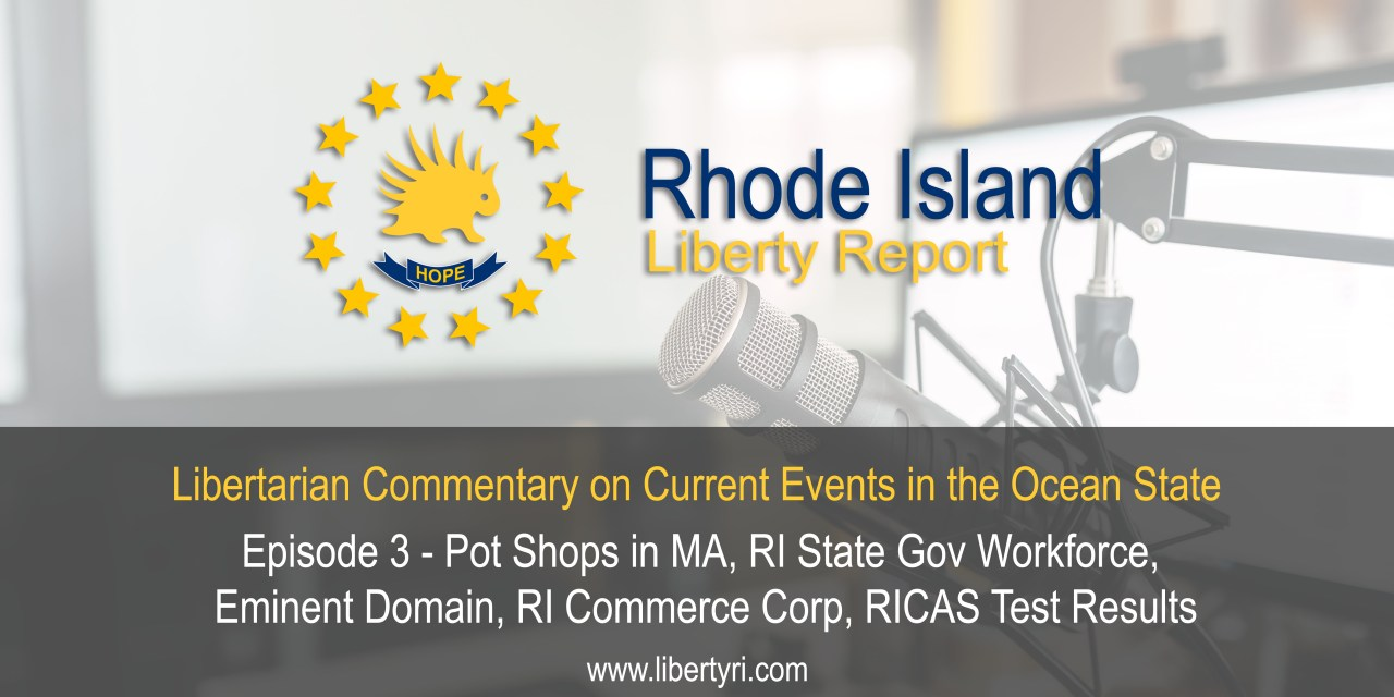 RILR EP3: Pot Shops in Mass, RI Government Workforce, Eminent Domain, RI Commerce Corp, RICAS Test Results