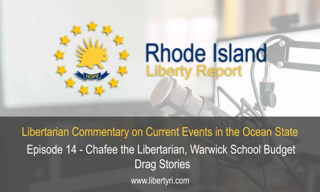 RILR EP14 – Chafee the Libertarian, Warwick School Budget, Drag Stories.