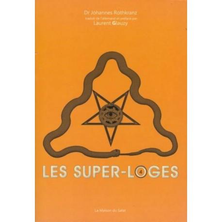 Les super-loges n°4 - Dr Johannes Rothkranz, Laurent Glauzy - Librairie  française
