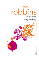 Un parfum de jitterbug, Tom Robbins