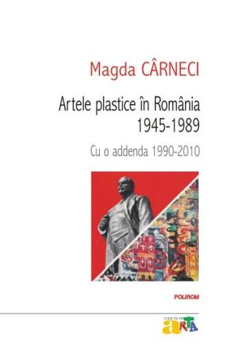 Artele plastice în România 1945-1989. Cu o addenda 1990-2010