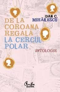 De la coroana regală la Cercul Polar - Antologie