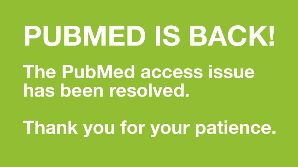 PubMed is Back! Issue resolved.