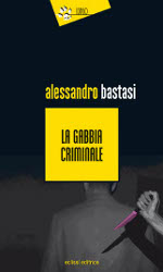 La gabbia criminale - Alessandro Bastasi