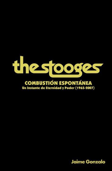 The Stooges. Combustión espontánea: Un instante de eternidad y poder (1965-2007)
